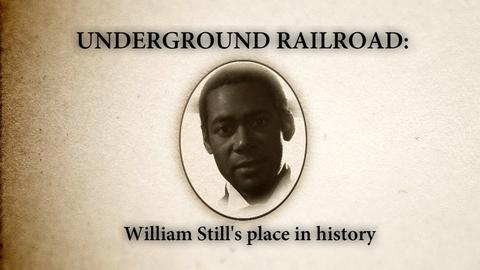 Underground Railroad: The William Still Story -- William Still's Place in History