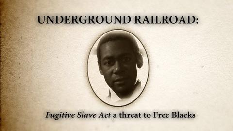 Underground Railroad: The William Still Story -- Fugitive Slave Act