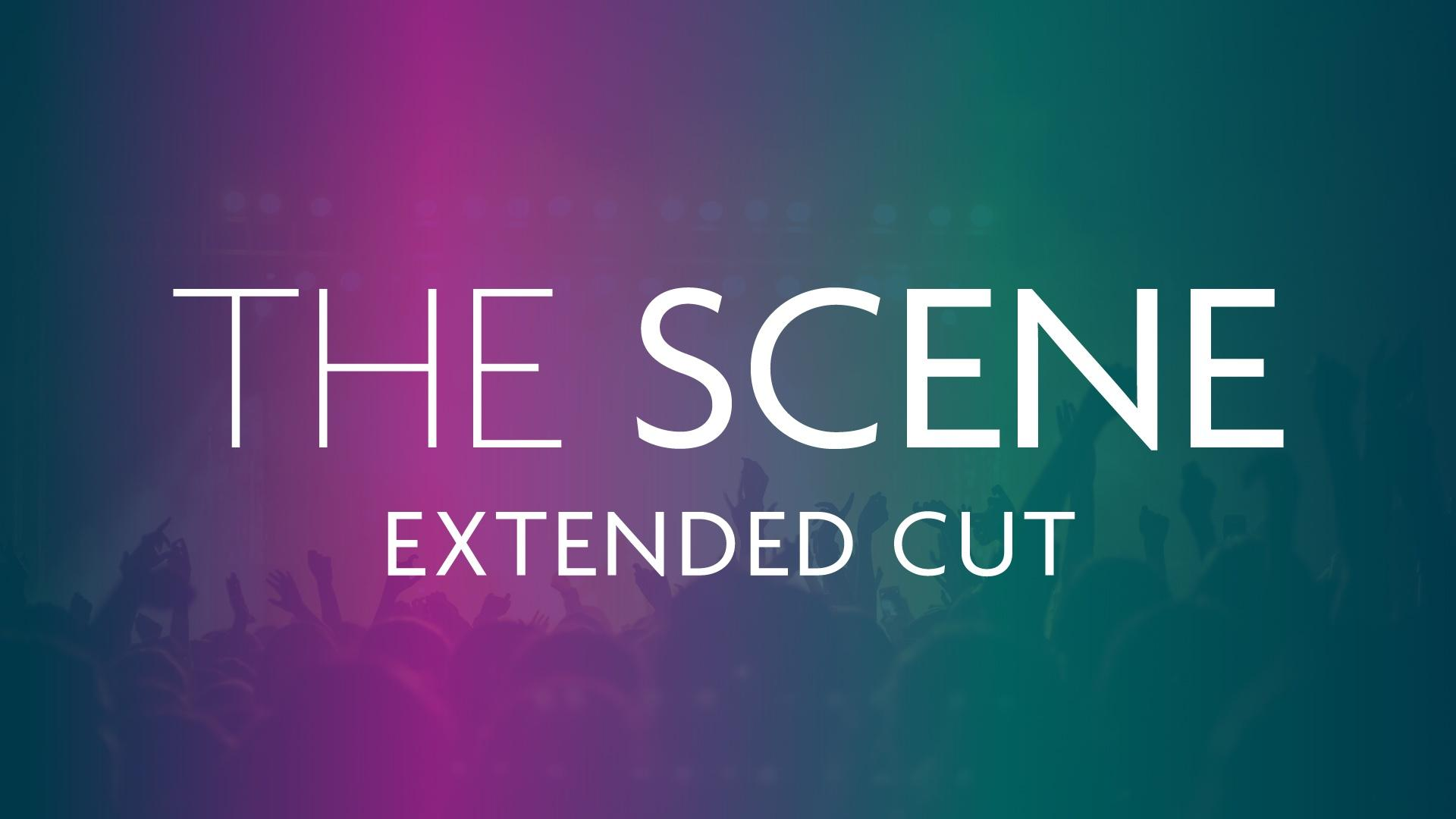 The Scene | Extended Cut