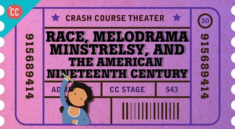 Crash Course Theater: Race Melodrama and Minstrel Shows