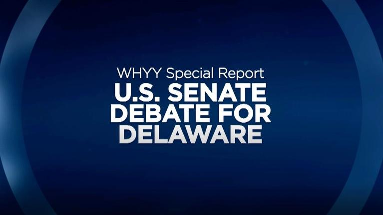 WHYY Specials: Debate for the U.S. Senate from Delaware