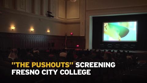 ValleyPBS Specials -- The Pushouts screening at Fresno City College