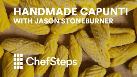 ChefSteps -- S2017 Ep1: Capunti with Jason Stoneburner