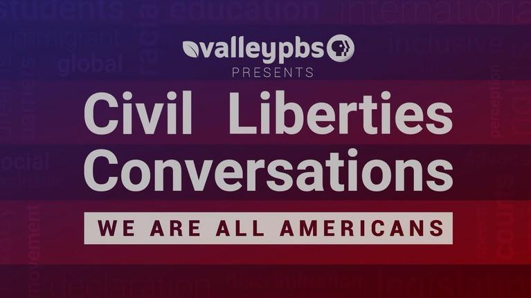 ValleyPBS Specials: Civil Liberties Conversations - We Are All Americans: Part 3