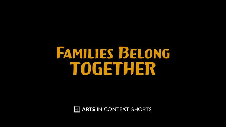 Arts in Context: Families Belong Together