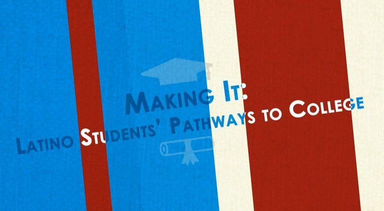 DPTV Documentaries: Making It: Latino Students' Pathways to College