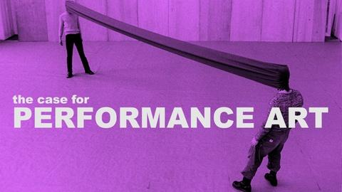 The Art Assignment -- The Case for Performance Art