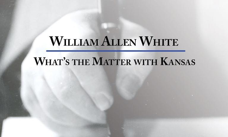 William Allen White: What's the Matter with Kansas