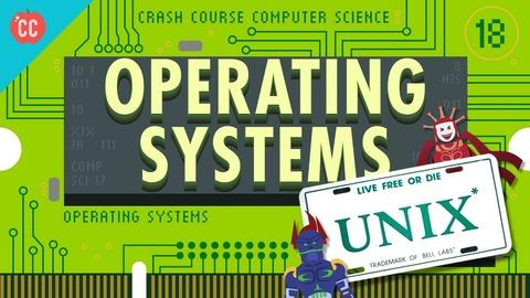 Crash Course Computer Science -- Operating Systems: Crash Course Computer Science #18