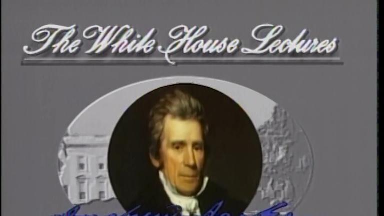 People & Places: White House Lectures: Andrew Jackson