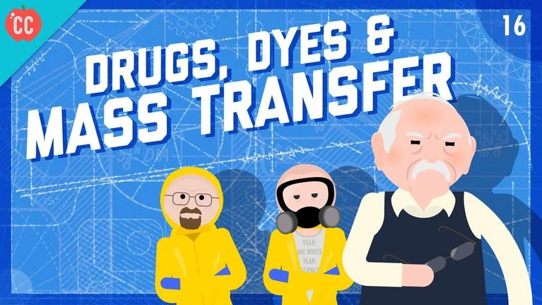 Crash Course Engineering: Drugs, Dyes, and Mass Transfer