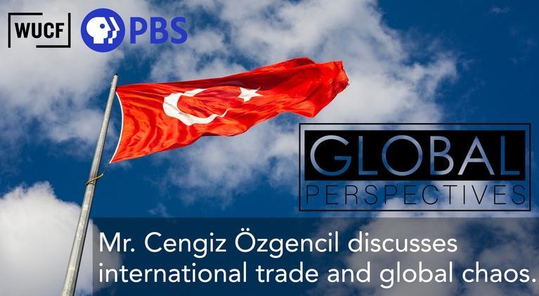Global Perspectives: Mr. Cengiz Özgencil