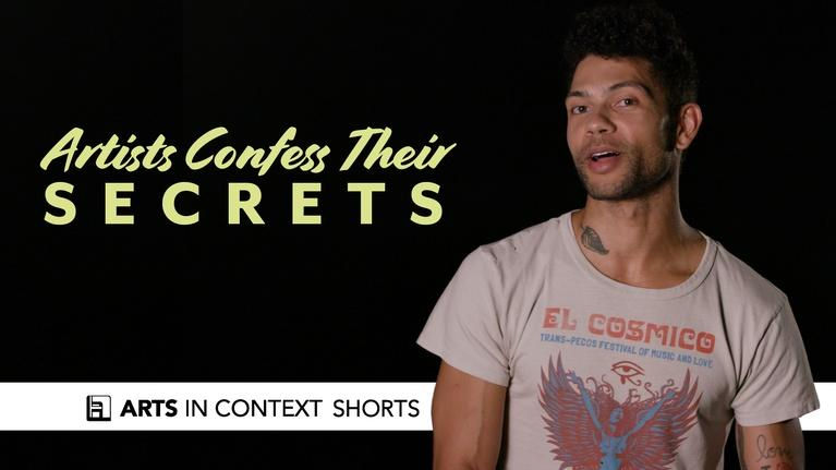 Arts in Context: Artists Confess Their Secrets