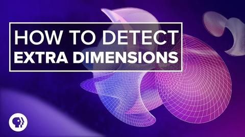 PBS Space Time -- How to Detect Extra Dimensions