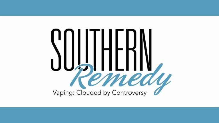Southern Remedy: Vaping: Clouded by Controversy