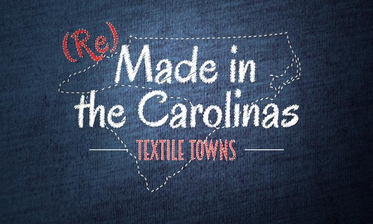 (Re)Made in the Carolinas: Textile Towns