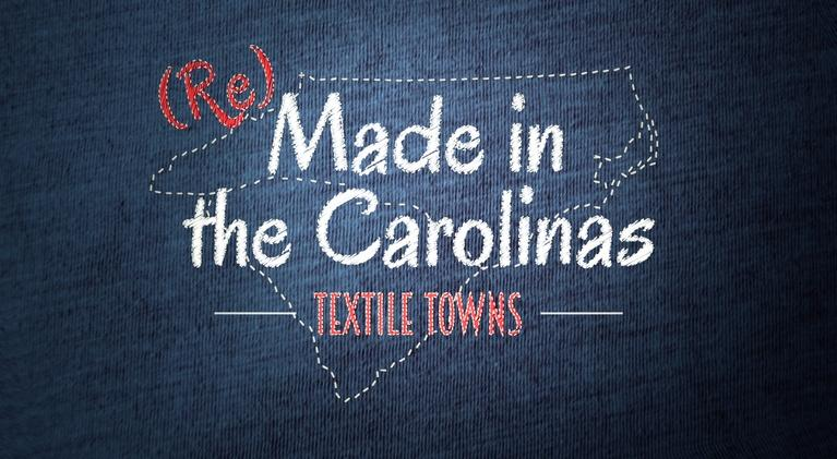 (Re)Made in the Carolinas: Textile Towns: (Re)Made in the Carolinas: Textile Towns