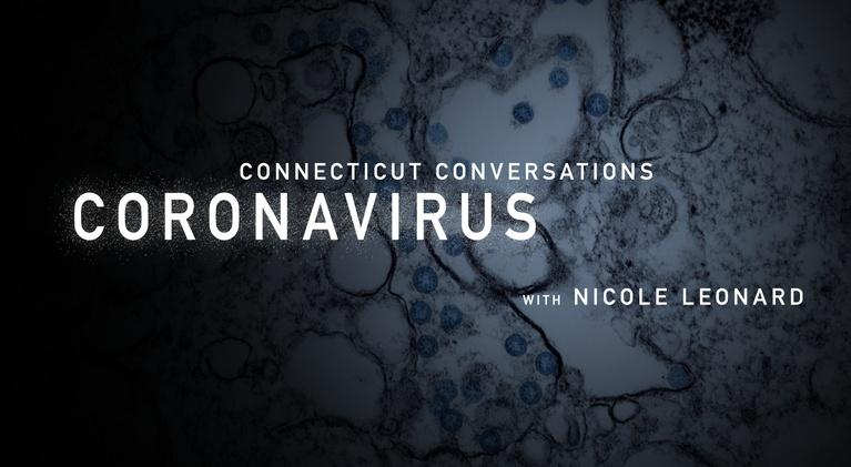 Connecticut Conversations: Coronavirus: Connecticut Conversations: Coronavirus