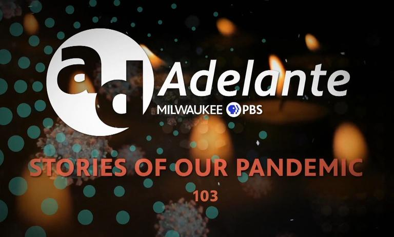 Adelante: Stories of Our Pandemic 103