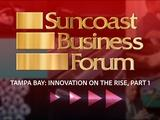 Suncoast Business Forum- July 2018: Tampa Bay - Innovation on the Rise