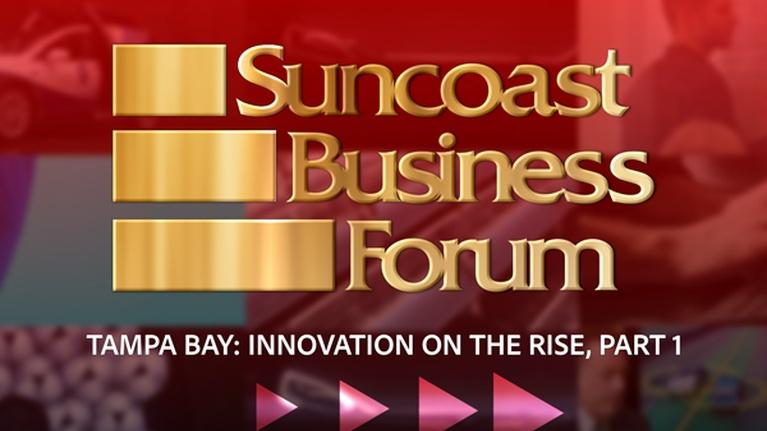 Suncoast Business Forum: July 2018: Tampa Bay - Innovation on the Rise
