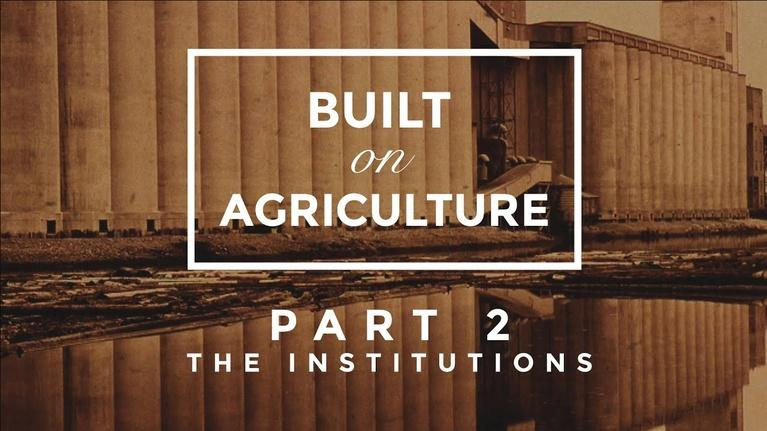 Built On Agriculture: Part 2: The Institutions