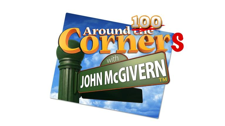 Around the Corner with John McGivern : 100th Episode