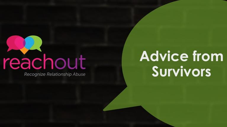 Reach Out: Recognize Relationship Abuse: Advice from Survivors
