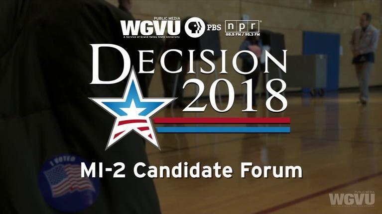 WGVU Presents: Decision 2018: U.S. House MI-2 Candidate Forum