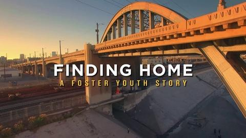 Finding Home: A Foster Youth Story -- Finding Home: A Foster Youth Story
